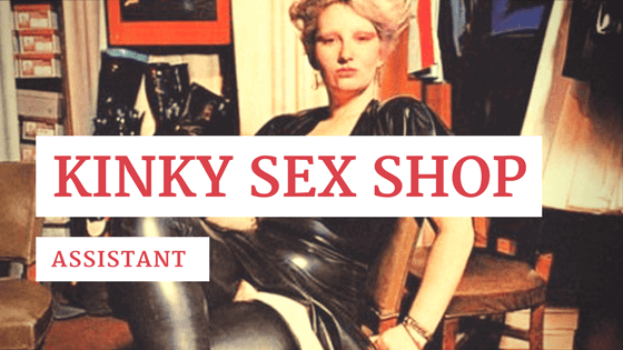 Kinky Sex Shop Assistant that loves spanking and Fetish