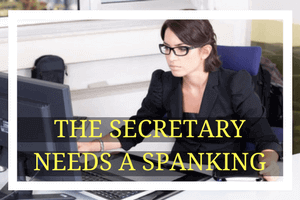 The Secretary Needs a Spanking bend over for discipline